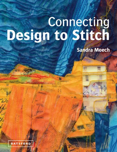 9781849940245: Connecting Design To Stitch: Applying the Secrets of Art and Design to Quilting and Textile Art