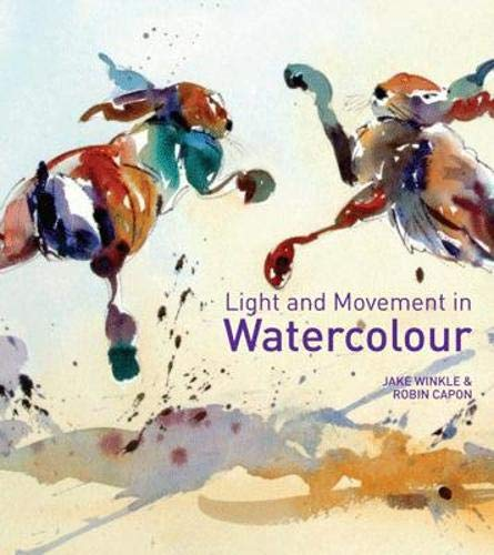 Light and Movement in Watercolour: Winkle, Jake; Capon, Robin