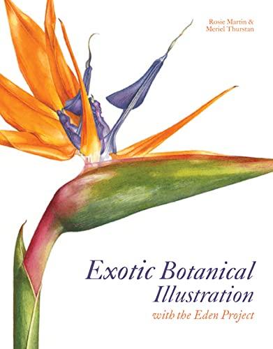 Exotic Botanical Illustration: With the Eden Project: Martin, Rosie; Thurstan, Meriel