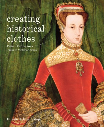 9781849940481: Creating Historical Clothes: Pattern Cutting from Tudor to Victorian Times