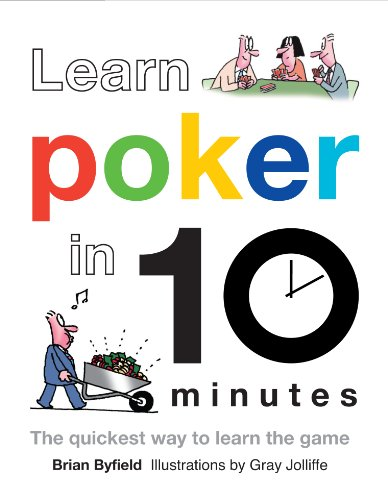 Learn Poker in 10 Minutes: The Quickest Way to Learn the Game: Byfield, Brian