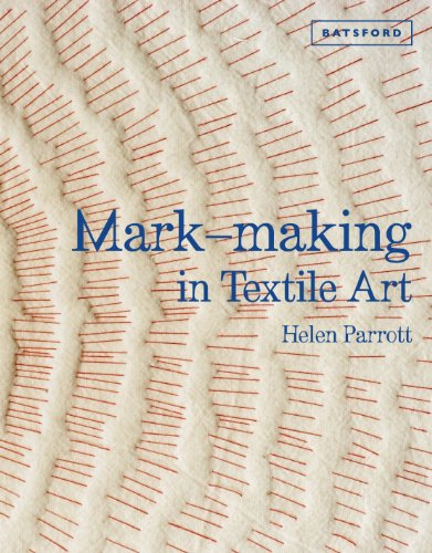 Mark-Making in Textile Art: Techniques for Hand and Machine Stitching: Parrott, Helen