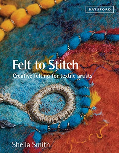9781849941495: Felt to Stitch: Creative Felting for Textile Artists