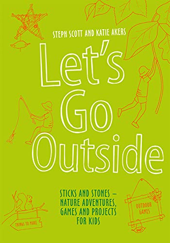 9781849942768: Let's Go Outside: Sticks and Stones - Nature Adventures, Games and Projects for Kids [Idioma Inglés]
