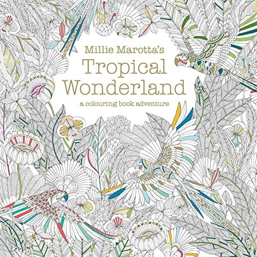 Millie Marotta's Tropical Wonderland: A Colouring Book: Millie Marotta