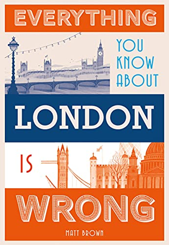 Everything You Know About London is Wrong (Hardback)
