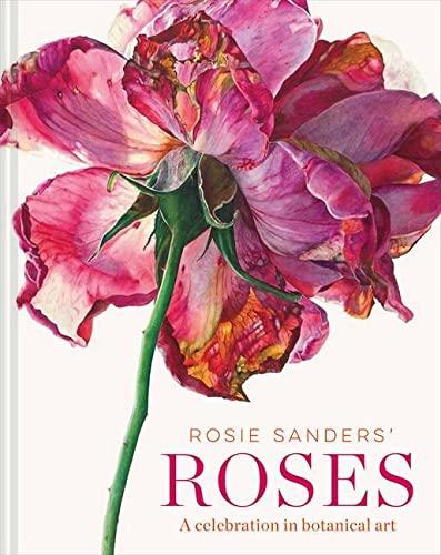 9781849945523: Rosie Sanders' Roses: A Celebration in Botanical Art