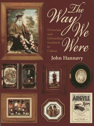 The Way We Were: Victorian and Edwardian Scotland in Colour: Hannavy, John