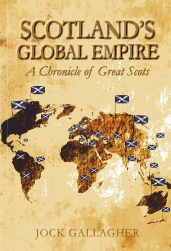 Scotland's Global Empire: A Chronicle of Great Scots (1849951020) by Gallagher, Jock