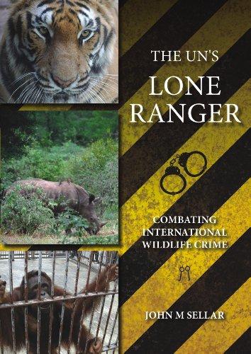 The UN's Lone Ranger: Combating International Wildlife Crime: M. Sellar