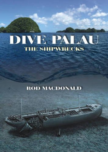 Dive Palau: The Shipwrecks: Rod Macdonald