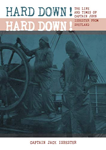 9781849954020: Hard Down! Hard Down!: The Life and Times of Captain John Isbester from Shetland 1852-1913
