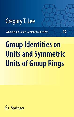 9781849965033: Group Identities on Units and Symmetric Units of Group Rings (Algebra and Applications, Vol. 12)