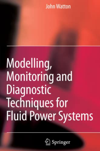 Modelling, Monitoring and Diagnostic Techniques for Fluid Power Systems: John Watton