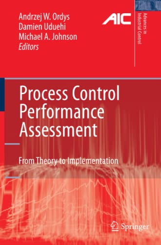 Process Control Performance Assessment: From Theory to Implementation (Advances in Industrial ...