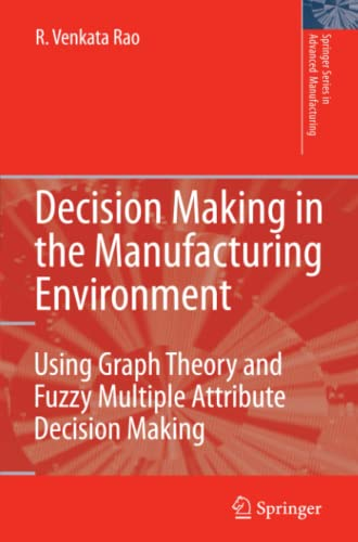 9781849966535: Decision Making in the Manufacturing Environment: Using Graph Theory and Fuzzy Multiple Attribute Decision Making Methods (Springer Series in Advanced Manufacturing)