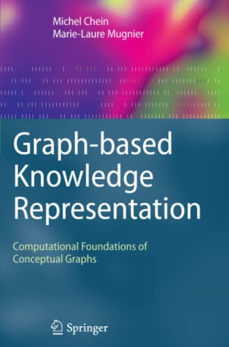 9781849967693: Graph-based Knowledge Representation: Computational Foundations of Conceptual Graphs (Advanced Information and Knowledge Processing)