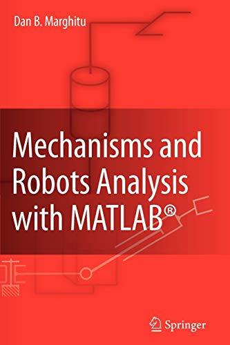 Mechanisms and Robots Analysis with MATLAB: DAN B. MARGHITU