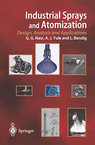 Industrial Sprays and Atomization: Design, Analysis and: Ghasem G. Nasr,