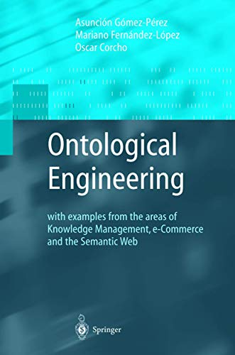 9781849968843: Ontological Engineering: With Examples from the Areas of Knowledge Management, E-Commerce and the Semantic Web. First Edition (Advanced Information and Knowledge Processing)