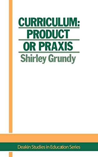 9781850002048: Curriculum: Product Or Praxis? (Deakin Studies in Education)