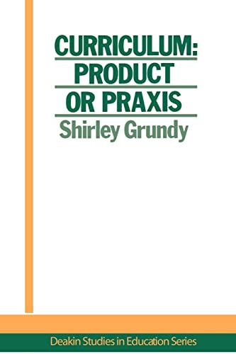 9781850002055: Curriculum: Product Or Praxis? (Deakin Studies in Education Series:1)