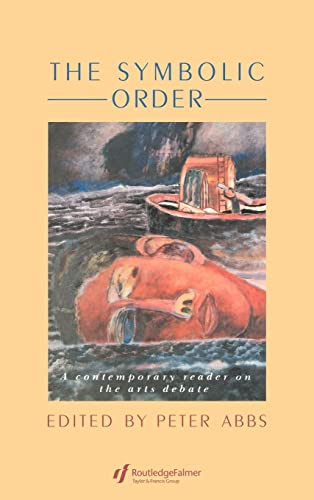 9781850005933: The Symbolic Order: A Contemporary Reader On The Arts Debate (Education and Alienation Series)