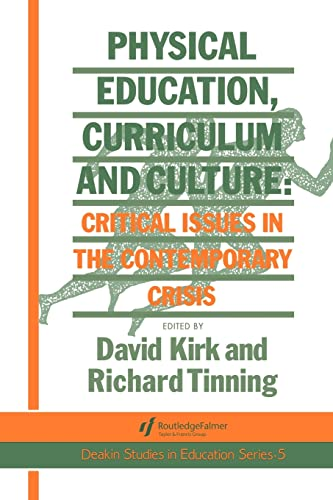 Physical Education, Curriculum and Culture: Critical Issues in the Contemporary Crisis: Richard ...