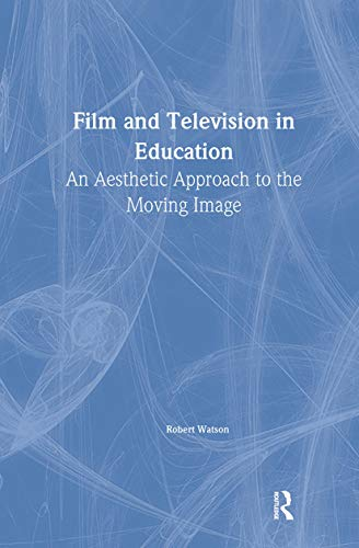 9781850007142: Film And Television In Education: An Aesthetic Approach To The Moving Image (Falmer Press Library on Aesthetic Education)