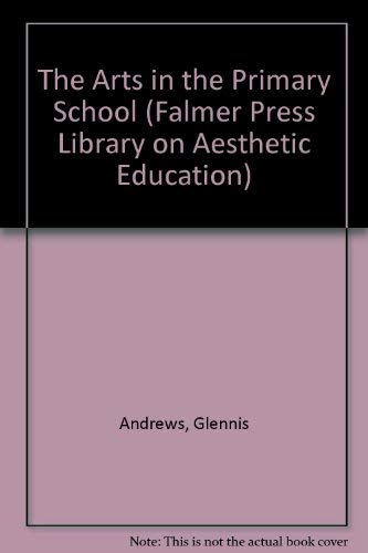 9781850007715: The Arts in the Primary School (Falmer Press Library on Aesthetic Education)