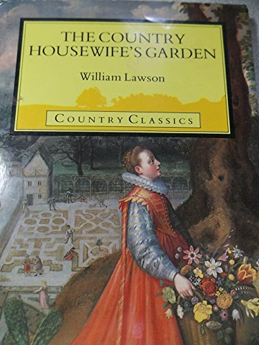The Country Housewife's Garden (Country Classics): Lawson, William