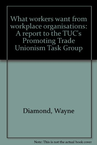 9781850066132: What workers want from workplace organisations: A report to the TUC's Promoting Trade Unionism Task Group