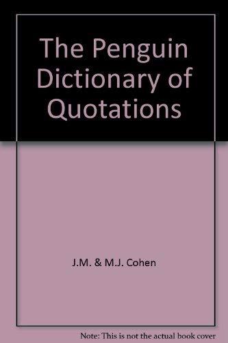 The Penguin Dictionary of Quotations: Cohen, J.M. & M.J.