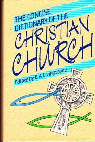 CONCISE DICTIONARY OF THE CHRISTIAN CHURCH