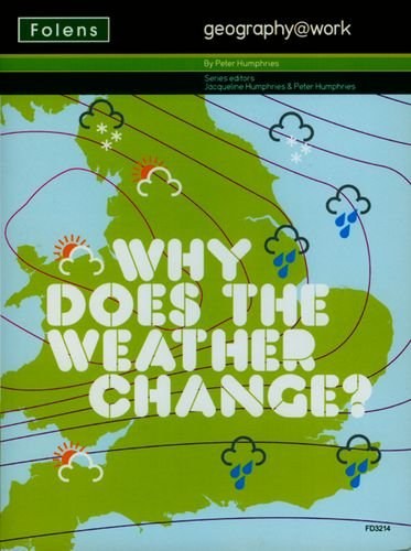Geography@work: (2) Why Does the Weather Change? Teacher CD-ROM (No. 2) (9781850083214) by Jacqueline Humphries; Peter Humphries