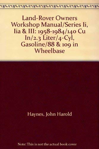 9781850103813: Land-Rover Owners Workshop Manual/Series Ii, Iia & III: 1958-1984/140 Cu In/2.3 Liter/4-Cyl, Gasoline/88 & 109 in Wheelbase