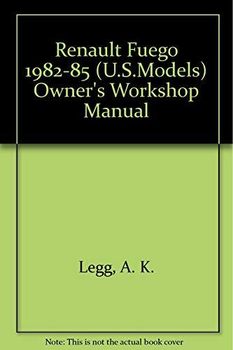 Renault Fuego 1982-85 (U.S.Models) Owner's Workshop Manual: Legg, A. K.