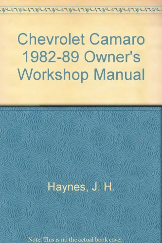 Chevrolet Camaro 1982-89 Owner's Workshop Manual (Haynes owners workshop manual series) (1850106134) by J. H. Haynes; John B. Raffa