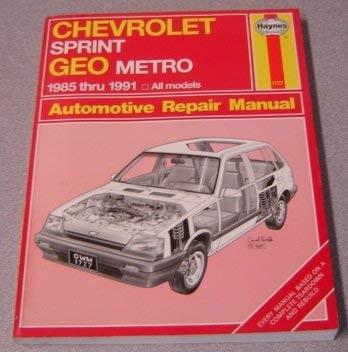 9781850107279: Chevrolet Sprint & Geo Metro Automotive Repair Manual: Models Covered : Chevrolet Sprint-1985 Through 1988, Geo Metro-1989 Through 1991 (Hayne's Automotive Repair Manual)