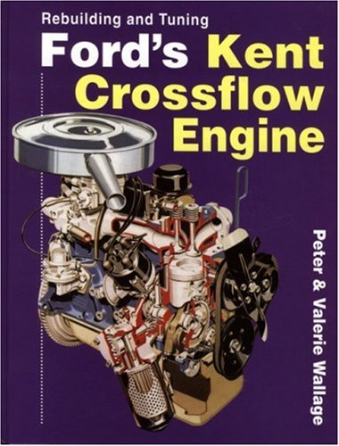 Rebuilding and Tuning Fords Kent Crossflow Engine (1850109389) by Peter Wallage; Valerie Wallage; P. Wallage