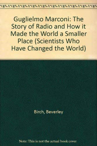 Guglielmo Marconi: The Story of Radio and How it Made the World a Smaller Place (1850151857) by Beverly Birch