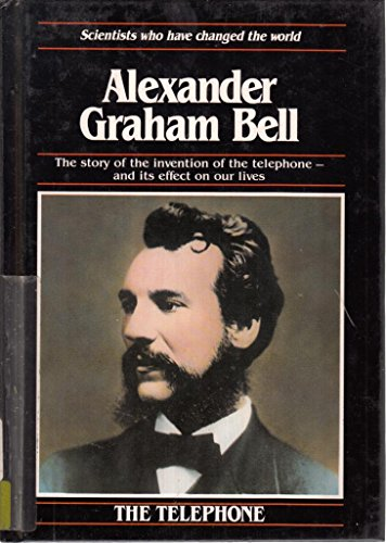 9781850152002: Alexander Graham Bell: The Story of the Telephone and How it Has Revolutionized World Communications (Scientists Who Have Changed the World)