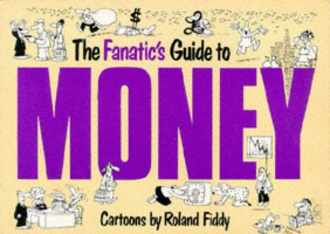 9781850152453: The Fanatic's Guide to Money (Fanatic's Guides Ser)
