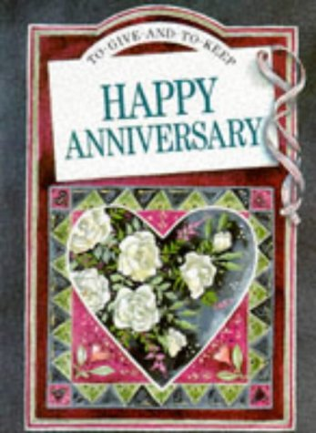 Happy Anniversary (To-Give-and-to-Keep Ser.): Brown, Pam; Exley, Helen (editor), Clarke, Juliette (...
