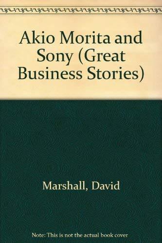 Akio Morita and Sony (Great Business Stories): Marshall, David