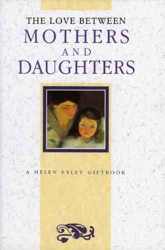 The Love Between Mothers and Daughters (The Love Between Series): Exley, Helen