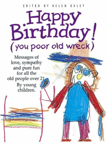 9781850158424: Happy Birthday! (You Poor Old Wreck) (Words & Pictures by Children S.)