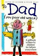 9781850158455: To Dad: (You Poor Old Wreck): A Giftbook Written by Children for Fathers Everywhere (The Kings Kids Say)
