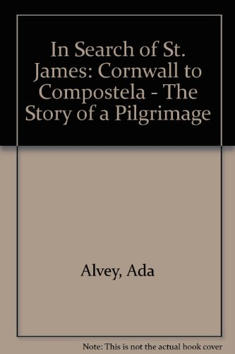 In Search of St. James: Cornwall to Compostela: Alvey Ada
