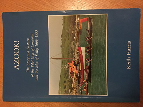 Azook!: Story of the Pilot Gigs of Cornwall and the Isles of Scilly, 1666-1993: Harris, Keith